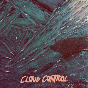 Cloud Control - 'Dream Cave'